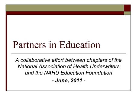 Partners in Education A collaborative effort between chapters of the National Association of Health Underwriters and the NAHU Education Foundation - June,