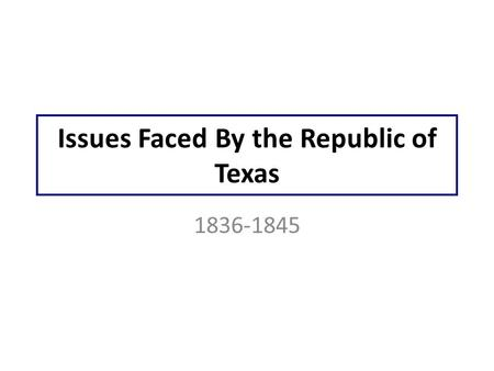Issues Faced By the Republic of Texas 1836-1845. ©2010, TESCCC President Sam Houston 1836-1838, 1841-1844.