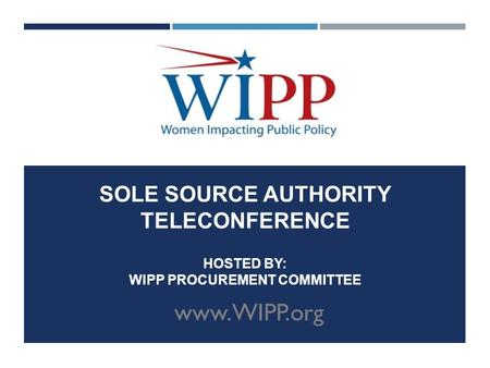 SOLE SOURCE AUTHORITY TELECONFERENCE HOSTED BY: WIPP PROCUREMENT COMMITTEE www.WIPP.org.