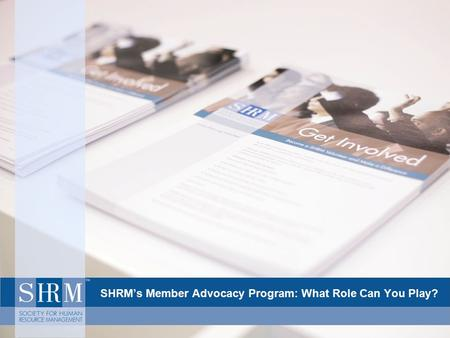 SHRM's Member Advocacy Program: What Role Can You Play?