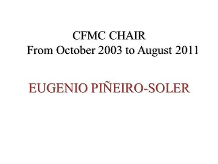 CFMC CHAIR From October 2003 to August 2011 EUGENIO PIÑEIRO-SOLER.
