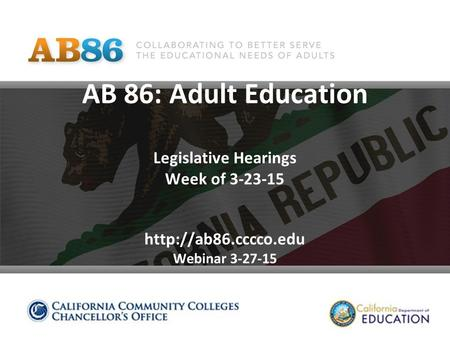 AB 86: Adult Education Legislative Hearings Week of 3-23-15  Webinar 3-27-15.