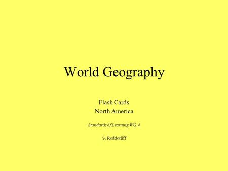 World Geography Flash Cards North America Standards of Learning WG.4 S. Reddecliff.