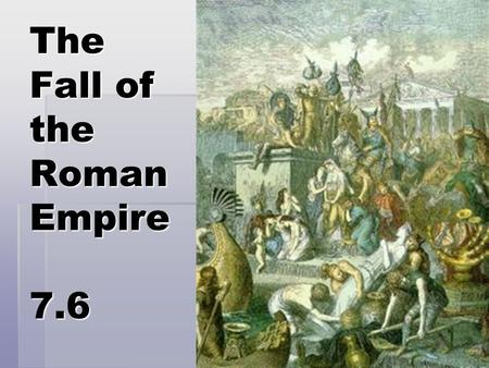The Fall of the Roman Empire 7.6. Inflation *= rise in price caused by decrease in value of $ *No more expansion = no more new money. *Defense of borders.