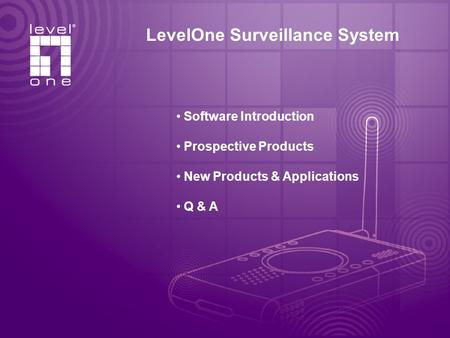 LevelOne Surveillance System Software Introduction Prospective Products New Products & Applications Q & A.