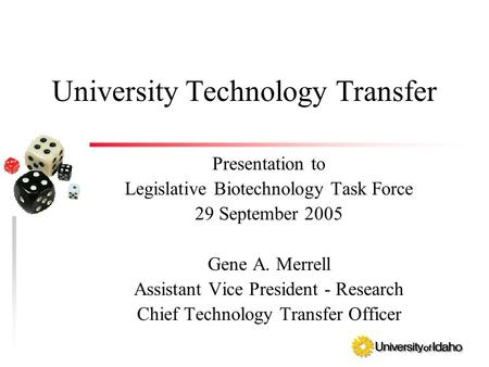 University Technology Transfer Presentation to Legislative Biotechnology Task Force 29 September 2005 Gene A. Merrell Assistant Vice President - Research.
