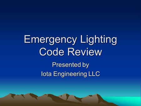 Emergency Lighting Code Review Presented by Iota Engineering LLC.