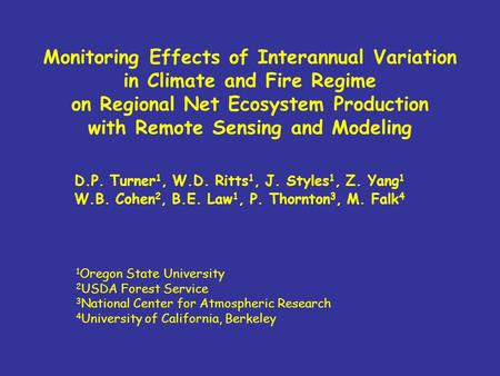 Monitoring Effects of Interannual Variation in Climate and Fire Regime on Regional Net Ecosystem Production with Remote Sensing and Modeling D.P. Turner.