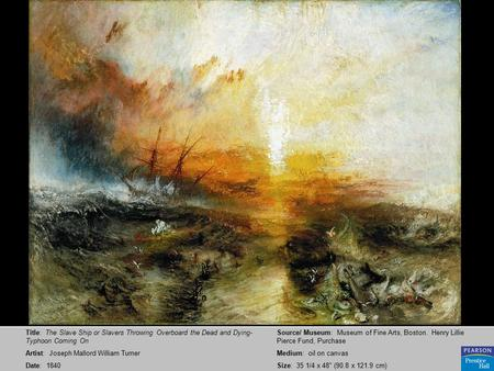 Title: The Slave Ship or Slavers Throwing Overboard the Dead and Dying- Typhoon Coming On Artist: Joseph Mallord William Turner Date: 1840 Source/ Museum:
