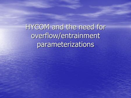 HYCOM and the need for overflow/entrainment parameterizations.