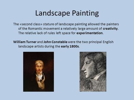 Landscape Painting The «second class» stature of landscape painting allowed the painters of the Romantic movement a relatively large amount of creativity.