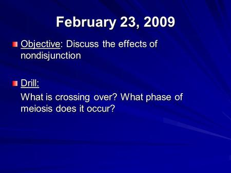 February 23, 2009 Objective: Discuss the effects of nondisjunction