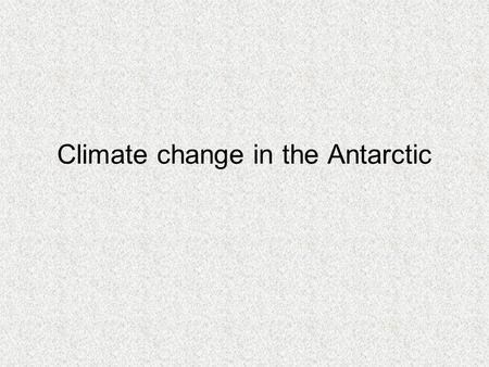 Climate change in the Antarctic. Turner et al, 2006. Significant warming of the Antarctic Winter Troposphere. Science, vol 311, pp 1914-1916. Radiosonde.