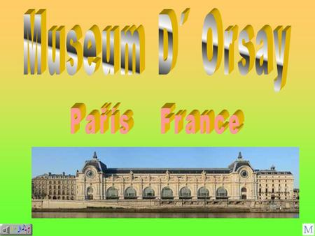 Musée D'Orsay: At the request of the government's former railway station building into a museum, which opened in 1986. Inside the museum you can find.
