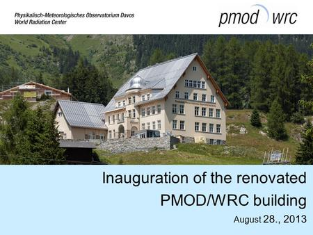 Inauguration of the renovated PMOD/WRC building August 28., 2013.