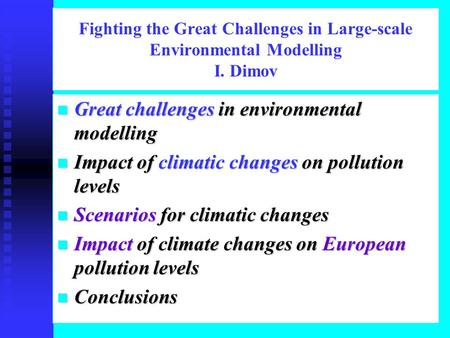 Fighting the Great Challenges in Large-scale Environmental Modelling I. Dimov n Great challenges in environmental modelling n Impact of climatic changes.
