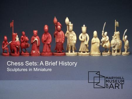Chess Sets: A Brief History Sculptures in Miniature.