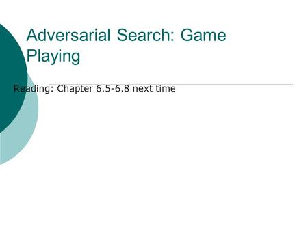 Adversarial Search: Game Playing Reading: Chapter 6.5-6.8 next time.