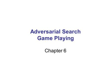 Adversarial Search Game Playing Chapter 6. Outline Games Perfect Play –Minimax decisions –α-β pruning Resource Limits and Approximate Evaluation Games.