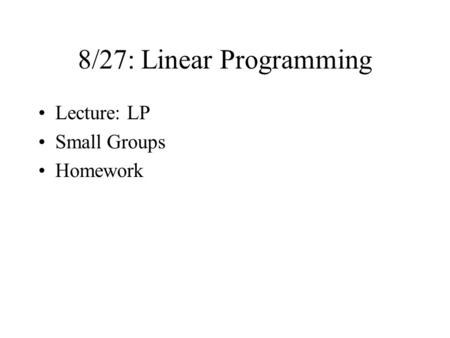8/27: Linear Programming Lecture: LP Small Groups Homework.