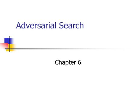 Adversarial Search Chapter 6.