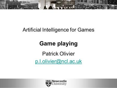 Artificial Intelligence for Games Game playing Patrick Olivier