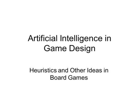 Artificial Intelligence in Game Design Heuristics and Other Ideas in Board Games.