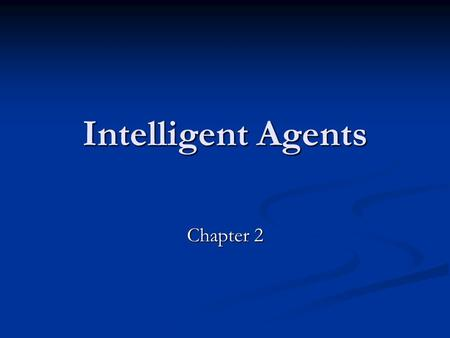 Intelligent Agents Chapter 2. Outline Agents and environments Agents and environments Rationality Rationality PEAS (Performance measure, Environment,