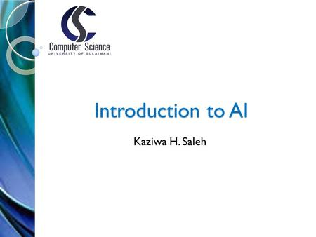 "Introduction to AI Kaziwa H. Saleh. What is AI? John McCarthy defines AI as ""the science and engineering to make intelligent machines"". AI is the study."