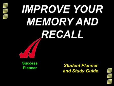 Success Planner Student Planner and Study Guide IMPROVE YOUR MEMORY AND RECALL.
