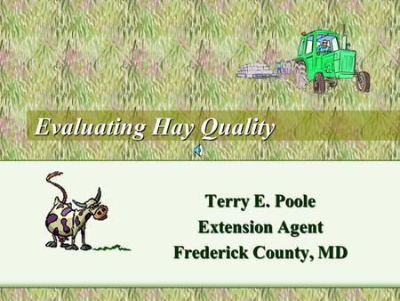 Evaluating Hay Quality Terry E. Poole Extension Agent Frederick County, MD.