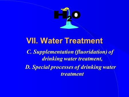 VII. Water Treatment C. Supplementation (fluoridation) of drinking water treatment, D. Special processes of drinking water treatment D. Special processes.