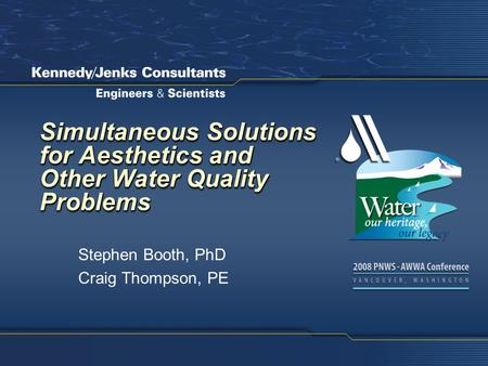 Simultaneous Solutions for Aesthetics and Other Water Quality Problems Stephen Booth, PhD Craig Thompson, PE.