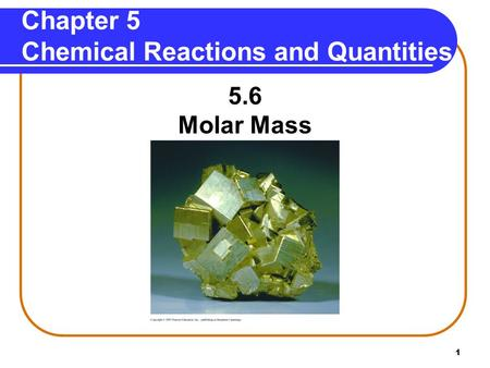 1 Chapter 5 Chemical Reactions and Quantities 5.6 Molar Mass.
