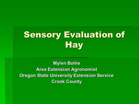 Sensory Evaluation of Hay Mylen Bohle Area Extension Agronomist Oregon State University Extension Service Crook County.