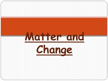 Matter and Change. A. Basic Vocabulary 1. Matter-Anything that takes up space and has mass. 2. Weight is a measure of the pull of gravity on an object;
