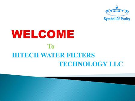 To HITECH WATER FILTERS TECHNOLOGY LLC.  Purify your tap water into pure & healthy drinking water with hitech water filters  A Mineral Water Machine.