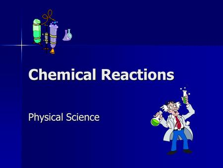 Chemical Reactions Physical Science.