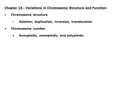 Chapter 16 - Variations in Chromosome Structure and Function:
