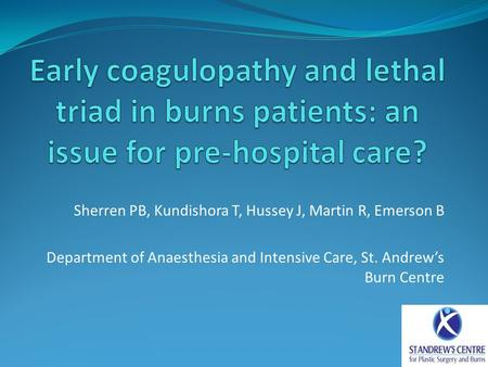 Sherren PB, Kundishora T, Hussey J, Martin R, Emerson B Department of Anaesthesia and Intensive Care, St. Andrew's Burn Centre.