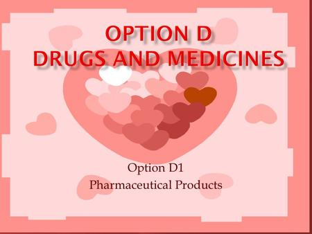 Option D1 Pharmaceutical Products.  Generally a drug or medicine is any chemical (natural or man made), which does one or more of the following:  Alters.