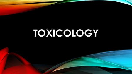 TOXICOLOGY. PHARMACODYNAMICS The study of changes caused by a drug on a person, and how a chemical can affect the internal functions of an organism. Some.