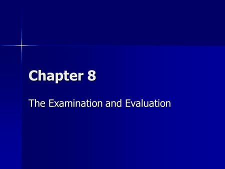 Chapter 8 The Examination and Evaluation. Overview The examination process involves a complex relationship between the clinician and patient The examination.