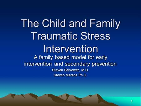 1 The Child and Family Traumatic Stress Intervention A family based model for early intervention and secondary prevention Steven Berkowitz, M.D. Steven.