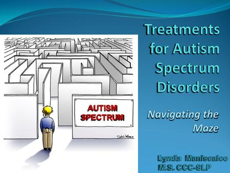 Introduction The diagnosis of an Autism Spectrum Disorder presents parents and clinicians with a veritable maze of programs and therapies. The diagnosis.