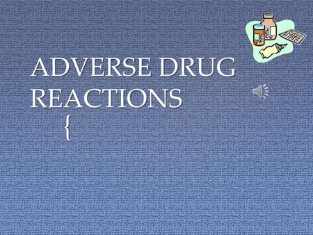 { ADVERSE DRUG REACTIONS To ensure patient, family/caregiver and home health personnel are instructed to identify adverse reactions to medications and.