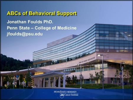 ABCs of Behavioral Support Jonathan Foulds PhD. Penn State – College of Medicine