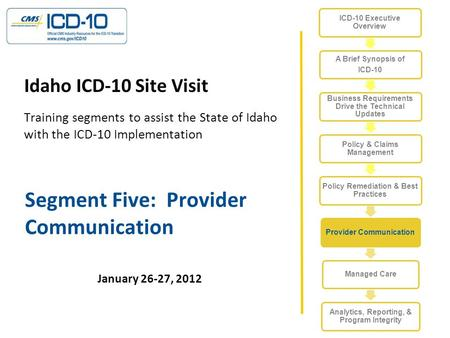 Segment Five: Provider Communication Idaho ICD-10 Site Visit Training segments to assist the State of Idaho with the ICD-10 Implementation January 26-27,
