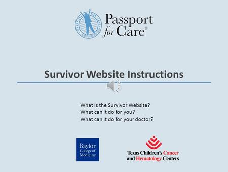 Survivor Website Instructions What is the Survivor Website? What can it do for you? What can it do for your doctor?
