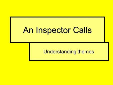 An Inspector Calls Understanding themes. What is a theme? A theme is an idea that runs through a text. A text may have one theme or many. Understanding.